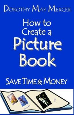 How to Create a Picture Book by Dorothy May Mercer