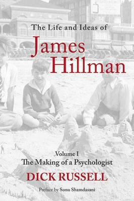 The The Life and Ideas of James Hillman The Life and Ideas of James Hillman Volume I by Dick Russell