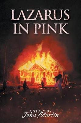 Lazarus in Pink: A Story by John Martin by John Martin