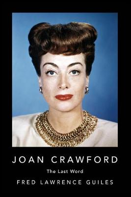 Joan Crawford: The Last Word by Fred Lawrence Guiles
