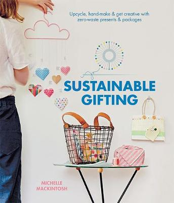 Sustainable Gifting: Upcycle, hand-make & get creative with zero-waste presents & packages book