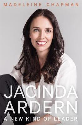 Jacinda Ardern: A New Kind of Leader book