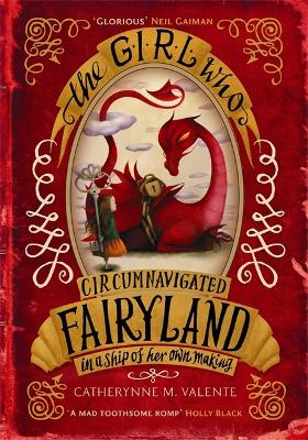 Girl Who Circumnavigated Fairyland in a Ship of Her Own Making by Catherynne M. Valente