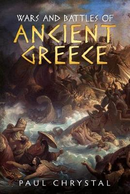 Wars and Battles of Ancient Greece by Paul Chrystal