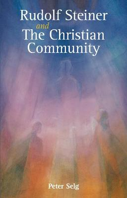 Rudolf Steiner and The Christian Community by Peter Selg