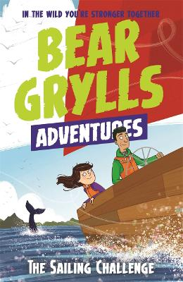 A Bear Grylls Adventure 12: The Sailing Challenge by Bear Grylls
