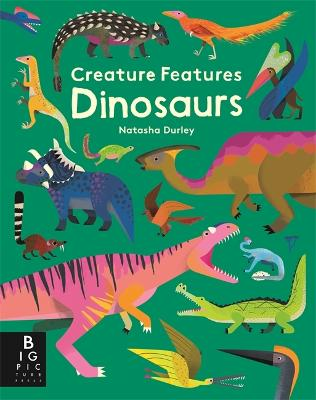 Creature Features: Dinosaurs by Natasha Durley