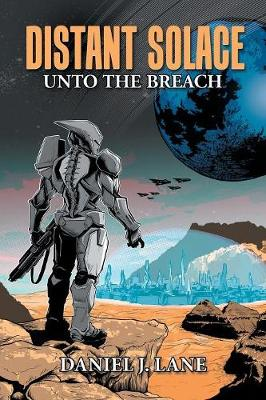 Distant Solace: Unto the Breach by Daniel J Lane