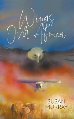 Wings Over Africa by Susan Murray
