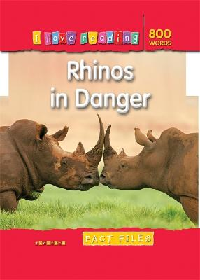 I Love Reading Fact Files 800 Words: Rhinos in Danger book