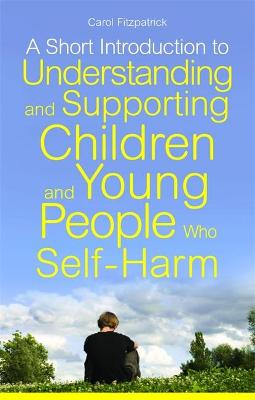Short Introduction to Understanding and Supporting Children and Young People Who Self-Harm book