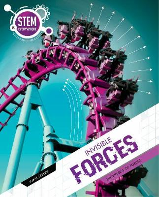 Invisible Forces: The Physics of Forces by John Lesley