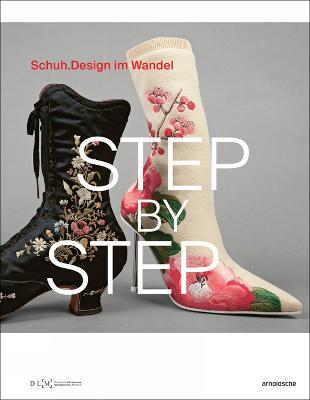 Step By Step: Schuhdesign im Wandel (Shoe Design through the Ages) by Inez Florschutz
