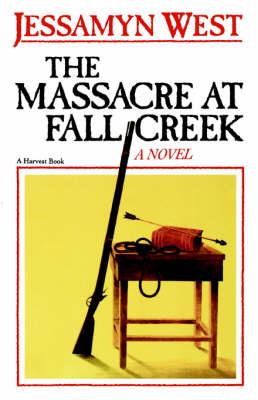 The Massacre at Fall Creek by Jessamyn West