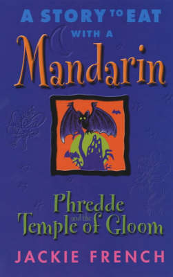 A Story to Eat with a Mandarin: Phredde and the Temple of Gloom by Jackie French