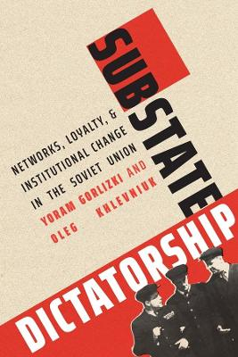 Substate Dictatorship: Networks, Loyalty, and Institutional Change in the Soviet Union book