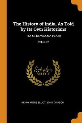 The History of India, as Told by Its Own Historians: The Muhammadan Period; Volume 2 by Henry Miers Elliot