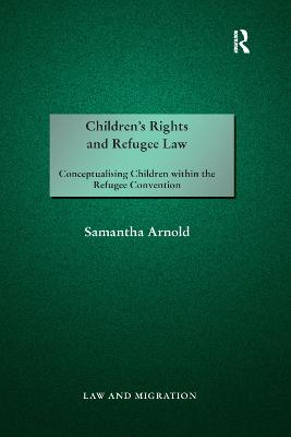 Children's Rights and Refugee Law: Conceptualising Children within the Refugee Convention book
