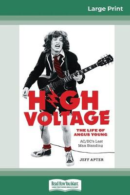 High Voltage: The Life of Angus Young - AC/DC's Last Man Standing (16pt Large Print Edition) by Jeff Apter
