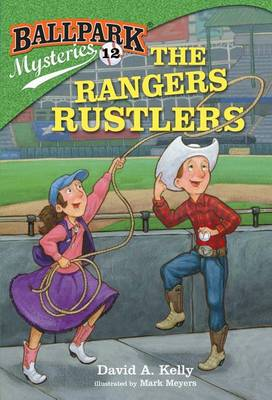 Ballpark Mysteries #12: The Rangers Rustlers by David A Kelly