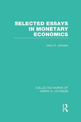 Selected Essays in Monetary Economics  (Collected Works of Harry Johnson) book