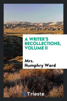 A Writer's Recollections, Volume II by Mrs Humphry Ward
