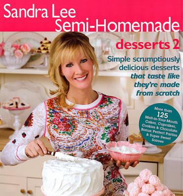 Sandra Lee Semi-Homemade Desserts 2 by Sandra Lee