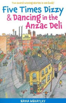 Five Times Dizzy and Dancing in the ANZAC Deli by Nadia Wheatley