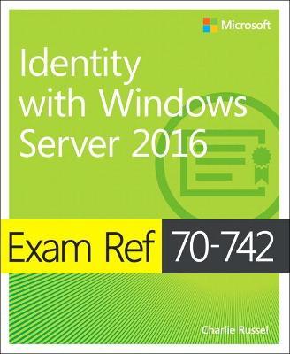 Exam Ref 70-742 Identity with Windows Server 2016 by Andrew Warren