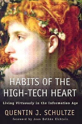 Habits of the High-tech Heart: Living Virtuously in the Information Age book