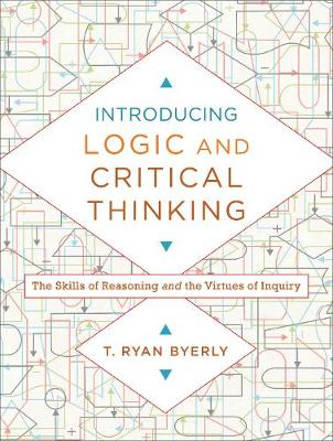 Introducing Logic and Critical Thinking by T Ryan Byerly
