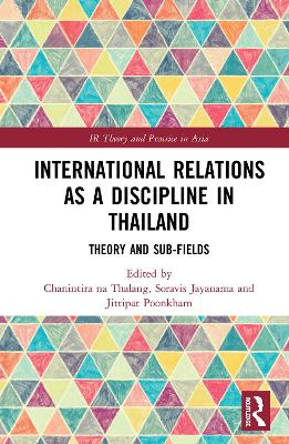 International Relations as a Discipline in Thailand: Theory and Sub-fields book