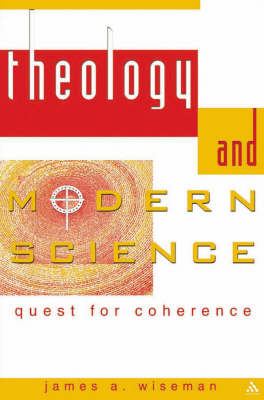 Theology and Modern Science by James A. Wiseman