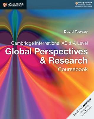 Cambridge International AS & A Level Global Perspectives & Research Coursebook by David Towsey