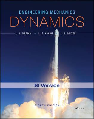 Engineering Mechanics - Dynamics, Eighth Edition SI Version by James L. Meriam