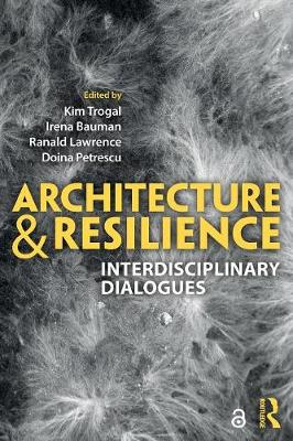 Architecture and Resilience: Interdisciplinary Dialogues by Kim Trogal