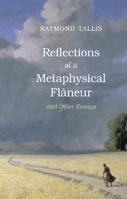 Reflections of a Metaphysical Flaneur by Raymond Tallis