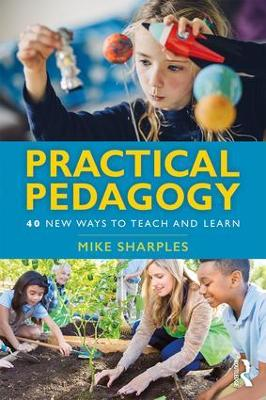 Practical Pedagogy: 40 New Ways to Teach and Learn by Mike Sharples