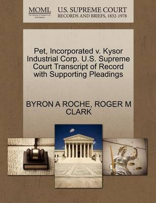 Pet, Incorporated V. Kysor Industrial Corp. U.S. Supreme Court Transcript of Record with Supporting Pleadings by Byron A Roche