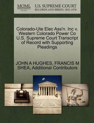 Colorado-Ute Elec Ass'n. Inc V. Western Colorado Power Co U.S. Supreme Court Transcript of Record with Supporting Pleadings by Professor John A Hughes