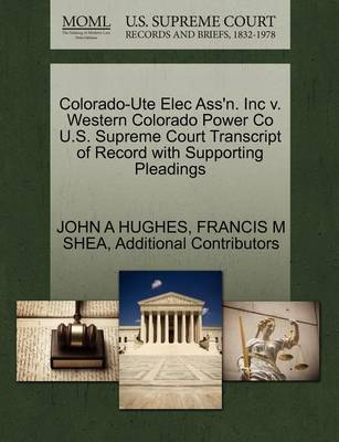 Colorado-Ute Elec Ass'n. Inc V. Western Colorado Power Co U.S. Supreme Court Transcript of Record with Supporting Pleadings by Professor John A Hughes