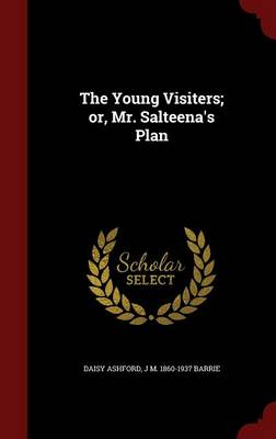 Young Visiters; Or, Mr. Salteena's Plan by Daisy Ashford