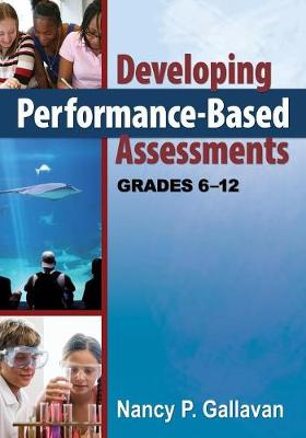 Developing Performance-Based Assessments, Grades 6-12 by Nancy P. Gallavan