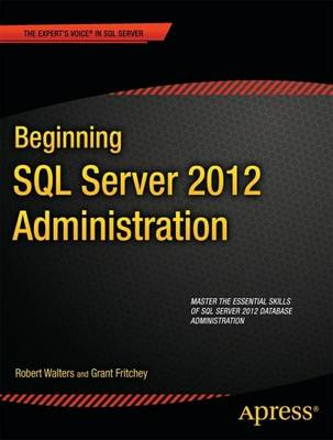 Beginning SQL Server 2012 Administration by Robert Walters