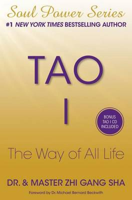 Tao I: The Way of All Life by Zhi Gang Sha
