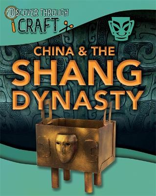 Discover Through Craft: China and the Shang Dynasty by Jillian Powell