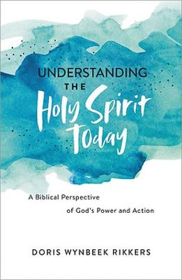 Understanding the Holy Spirit Today by Doris Wynbeek Rikkers