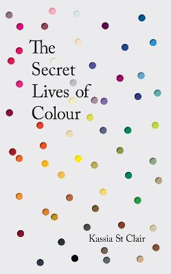 Secret Lives of Colour by Kassia St Clair