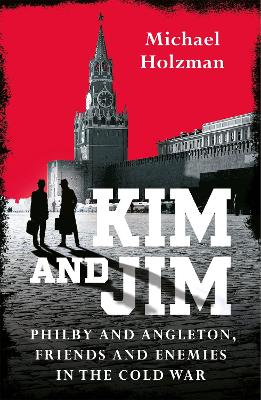 Kim and Jim: Philby and Angleton, Friends and Enemies in the Cold War book