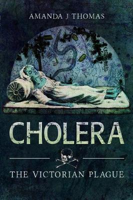 Cholera: The Victorian Plague by Amanda J Thomas
